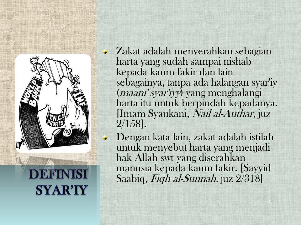 Zakat adalah menyerahkan sebagian harta yang sudah sampai nishab kepada kaum fakir dan lain sebagainya, tanpa ada halangan syar iy (maani syar iyy) yang menghalangi harta itu untuk berpindah kepadanya. [Imam Syaukani, Nail al-Authar, juz 2/158].